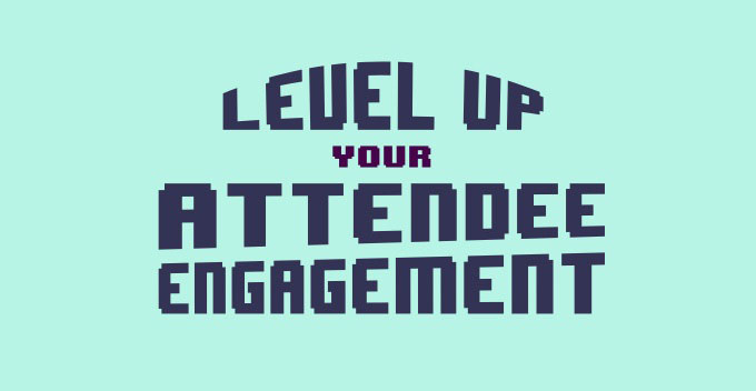 Level Up Your Attendee Engagement
